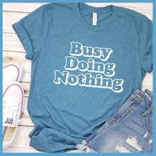 Load image into Gallery viewer, Busy Doing Nothing T-Shirt