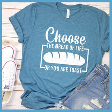 Load image into Gallery viewer, Choose The Bread Of Life T-Shirt