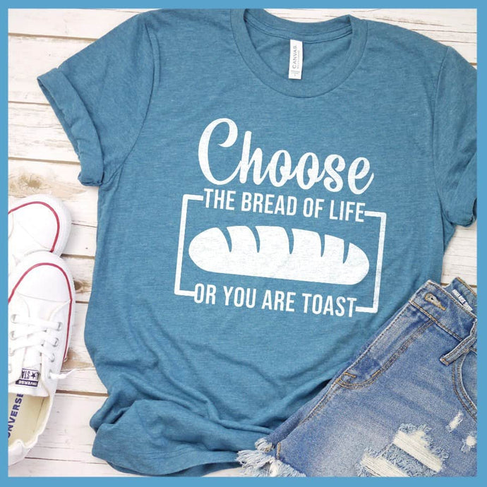 Choose The Bread Of Life T-Shirt