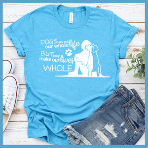 Dogs Are Not Our Whole Life  T-Shirt