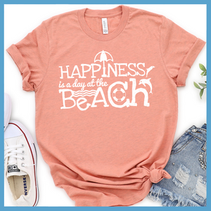 Happiness Is A Day at the Beach T-Shirt