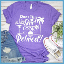 Load image into Gallery viewer, Does This Shirt Make Me Look Retired? Version 2 T-Shirt