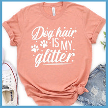 Load image into Gallery viewer, Dog Hair Is My Glitter T-Shirt
