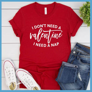 I Don't Need A Valentine T-Shirt