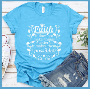 Faith It Does Not Make Things Easier T-Shirt