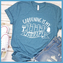 Load image into Gallery viewer, Gardening Is My Therapy T Shirt
