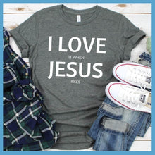 Load image into Gallery viewer, I Love It When Jesus Rises T-Shirt