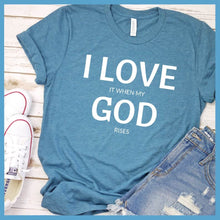 Load image into Gallery viewer, I Love It When My God Rises T-Shirt
