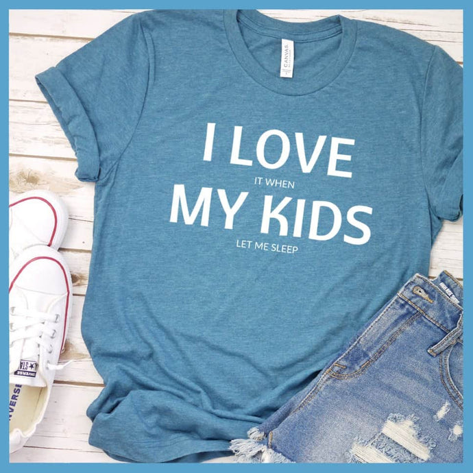 I Love It When My Kids Let Me Sleep T-Shirt