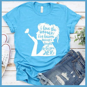 I Love The Woman I've Become T-Shirt