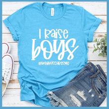 Load image into Gallery viewer, I Raise Boys T-Shirt