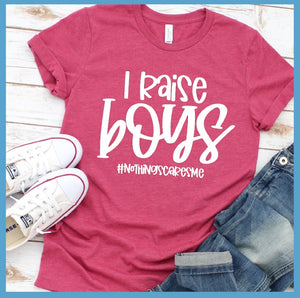 I Raise Boys T-Shirt