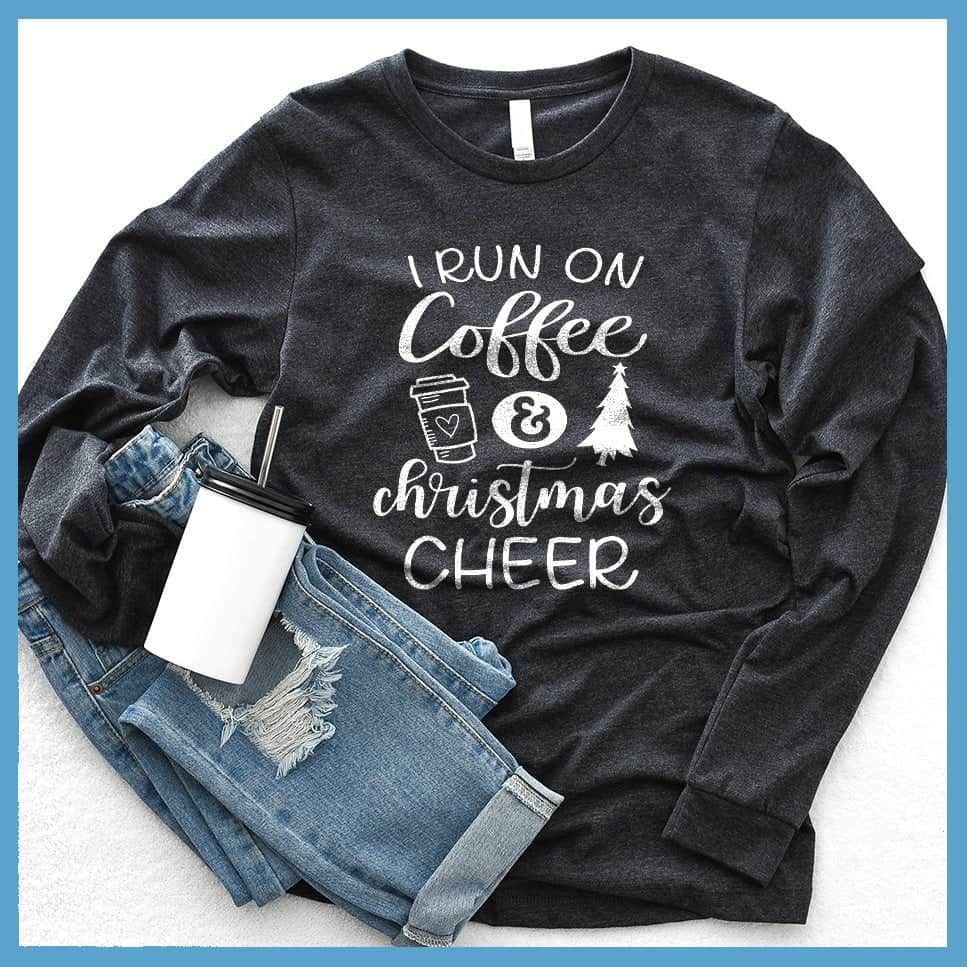 I Run On Coffee And Christmas Cheer Long Sleeves