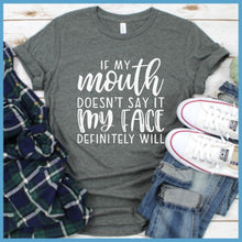 Load image into Gallery viewer, If My Mouth Doesn't Say It T-Shirt