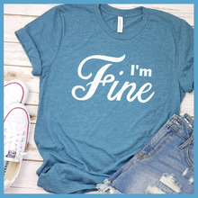 Load image into Gallery viewer, I'm Fine T-Shirt