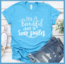 Load image into Gallery viewer, It's A Beautiful Day To Save Smiles T-Shirt