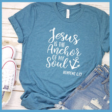 Load image into Gallery viewer, Jesus is the Anchor of My Soul T-Shirt