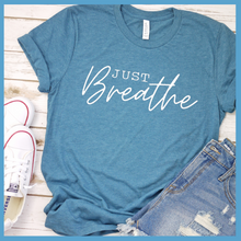 Load image into Gallery viewer, Just Breathe T Shirt