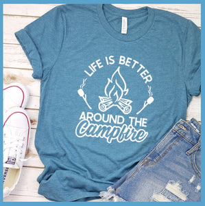 Life Is Better Around The Campfire Version 2 T-Shirt