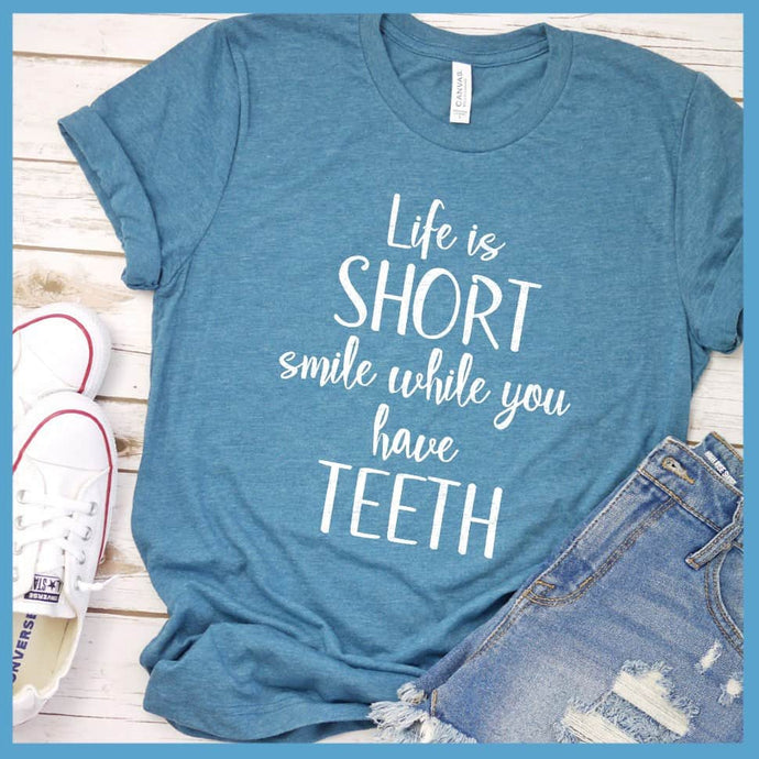 Life Is Short Smile While You Have Teeth T-Shirt