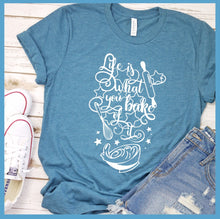 Load image into Gallery viewer, Life Is What You Bake Of It T-Shirt