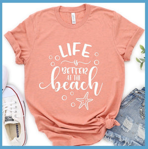 Life Is Better At The Beach Version 5 T-Shirt
