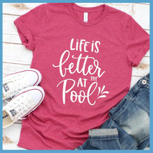 Load image into Gallery viewer, Life Is Better At The Pool T-Shirt