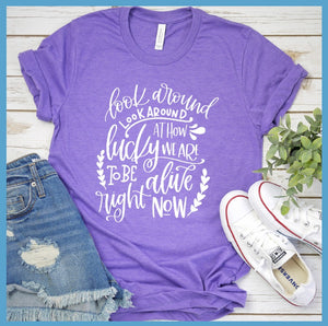Look Around At How Lucky We Are T-Shirt