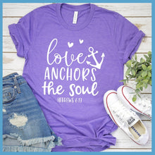 Load image into Gallery viewer, Love Anchors The Soul T-Shirt
