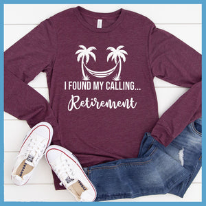 I Found My Calling... Retirement Long Sleeves