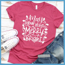 Load image into Gallery viewer, May Your Days Be Merry And Bright T-Shirt