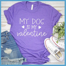 Load image into Gallery viewer, My Dog Is My Valentine T-Shirt
