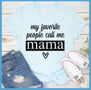My Favorite People Call Me Mama T-Shirt