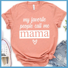 Load image into Gallery viewer, My Favorite People Call Me Mama T-Shirt