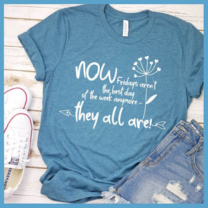 Now Fridays Aren't The Best Day Of The Week T-Shirt