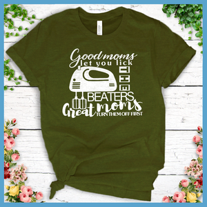 Good Moms Let You Lick the Beaters T-Shirt