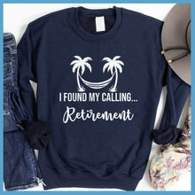Load image into Gallery viewer, I Found My Calling... Retirement Sweatshirt