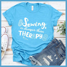 Load image into Gallery viewer, Sewing Is Cheaper Than Therapy T-Shirt