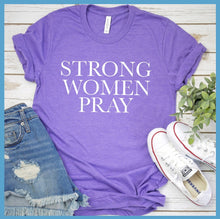 Load image into Gallery viewer, Strong Women Pray T-Shirt