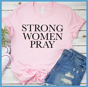 Strong Women Pray T-Shirt