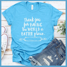 Load image into Gallery viewer, Thank You For Baking The World A Batter Place T-Shirt