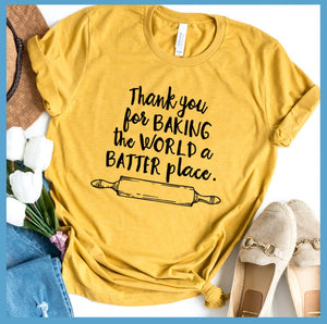 Thank You For Baking The World A Batter Place T-Shirt