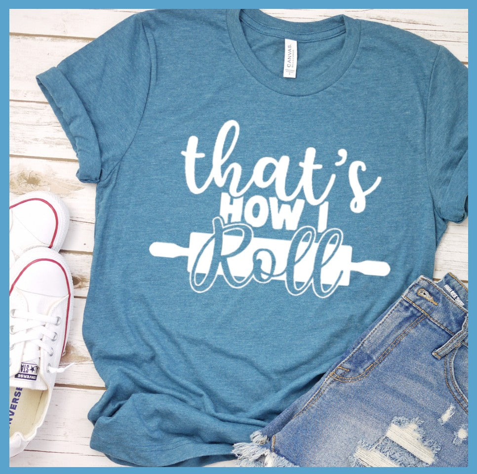 That's How I Roll T Shirt