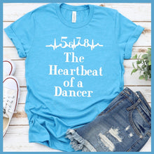 Load image into Gallery viewer, The Heartbeat Of A Dancer T-Shirt