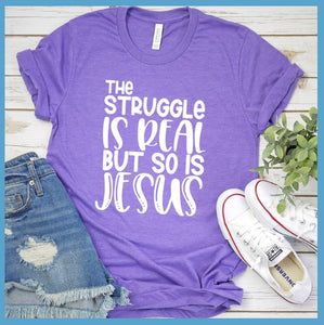 The Struggle Is Real But So Is Jesus T-Shirt