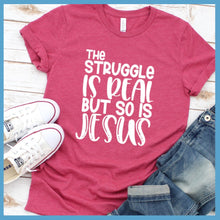 Load image into Gallery viewer, The Struggle Is Real But So Is Jesus T-Shirt