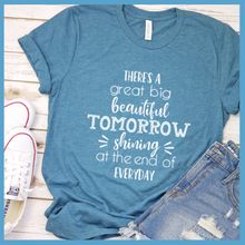 Load image into Gallery viewer, There's A Great Big Beautiful Tomorrow Shining T Shirt