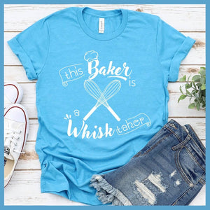 This Baker Is A Whisk Taker T-Shirt