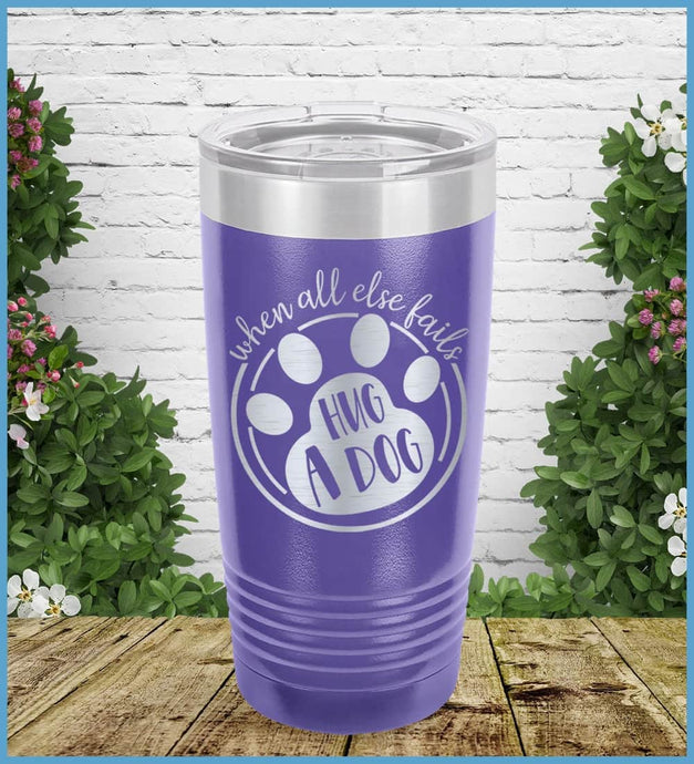 When All Else Fails Hug A Dog Tumbler