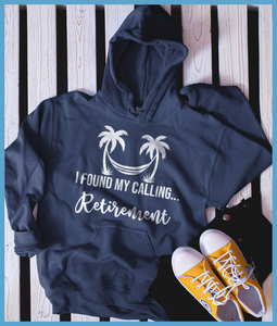 I Found My Calling... Retirement Hoodie